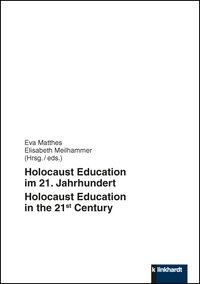 Matthes, Eva  / Meilhammer, Elisabeth  (Hg.): Holocaust Education im 21. Jahrhundert - Holocaust Education in the 21st Century
